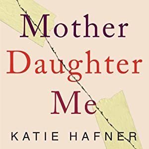 Mother Daughter Me: A Memoir | [Katie Hafner]