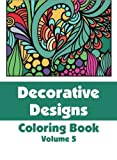 Decorative Designs Coloring Book (Volume 5) (Art-Filled Fun Coloring Books)