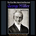 A Man Who Asked and Received: George Müller | F. J. Cross