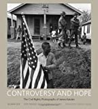 Controversy and Hope: The Civil Rights Photographs of James Karales