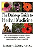 img - for The Desktop Guide to Herbal Medicine: The Ultimate Multidisciplinary Reference to the Amazing Realm of Healing Plants, in a Quick-study, One-stop Guide book / textbook / text book