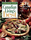 Canadian Living's Best Vegetarian Dishes