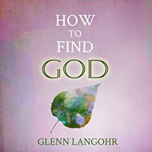 How to Find God | [Glenn Langohr]
