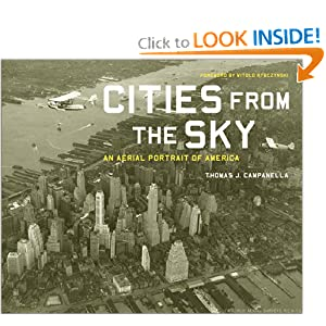 Cities from the Sky: An Aerial Portrait of America Thomas J. Campanella