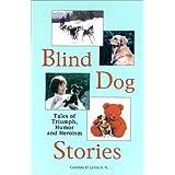 Blind Dog Stories: Tales of Triumph, Humor and Heroism ~ Caroline D. Levin