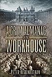 A Grim Almanac of the Workhouse (Grim Almanacs)