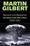 The Descent into Barbarism: 1933-51 v. 2: the History of the 20th Century, 1933-1951 (0006376622) by Gilbert, Martin