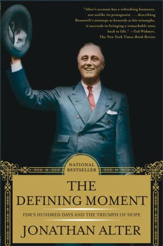 The Defining Moment: FDR's Hundred Days and the Triumph of Hope, Jonathan Alter