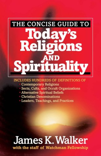 The Concise Guide to Today's Religions and Spirituality: Includes Hundreds of Definitions of*Sects, cults, and Occult Or