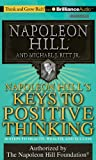 Napoleon Hill Napoleon Hill's Keys to Positive Thinking: 10 Steps to Health, Wealth, and Success (Think and Grow Rich)