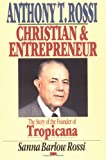 img - for Anthony T. Rossi, Christian and Entrepreneur: The Story of the Founder of Tropicana book / textbook / text book