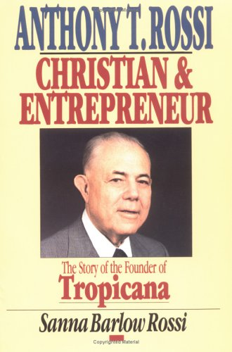 anthony-t-rossi-christian-and-entrepreneur-the-story-of-the-founder-of-tropicana