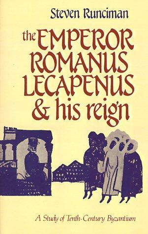 The Emperor Romanus Lecapenus and his Reign: A Study of Tenth-Century Byzantium (Cambridge Paperback Library), Steven Runciman