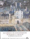 echange, troc F. Boudon, J. Blécon, C. Grodecki - Le château de Fontainebleau, de François Ier à Henri IV. Les bâtiments et leurs fonctions