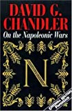 On The Napoleonic Wars (Napoleonic Library) (1853673498) by Chandler, David G.