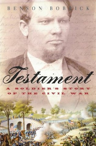 Testament : A Soldiers Story of the Civil War, BENSON BOBRICK, BENJAMIN WEBB BAKER