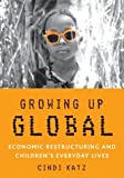 Growing Up Global: Economic Restructuring and Children's Everyday Lives
