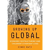 Growing Up Global: Economic Restructuring and Children's Everyday Lives ~ Cindi Katz