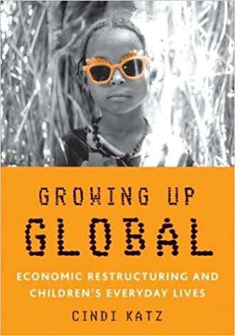 Growing Up Global: Economic Restructuring and Children?s Everyday Lives