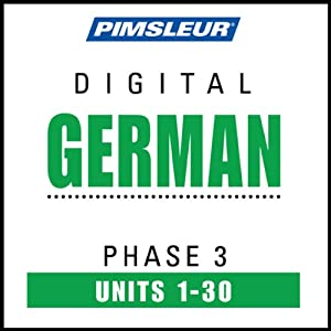 German Phase 3, Units 1-30: Learn to Speak and Understand German with Pimsleur Language Programs | [Pimsleur]