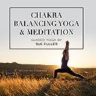 Chakra Balancing Yoga and Meditation Hörspiel von Sue Fuller Gesprochen von: Sue Fuller