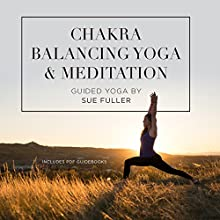 Chakra Balancing Yoga and Meditation Performance Auteur(s) : Sue Fuller Narrateur(s) : Sue Fuller