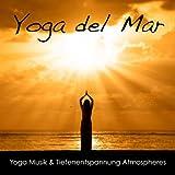 Yoga del Mar: Yoga Musik & Tiefenentspannung Atmospheres, Wellness Spa Musik Cafe & Naturgeräusche Entspannungsmusik Klangkulissen