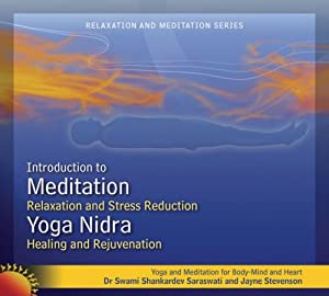 Meditation and Yoga Nidra (Relaxation and Stress Reduction, Healing and Rejuvenation) Dr Swami Shankardev Saraswati and Jayne Stevenson