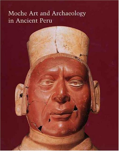 Moche Art and Archaeology in Ancient Peru (Studies in the History of Art Series)