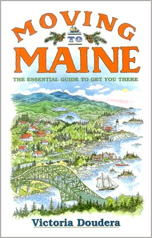 Moving to Maine : The Essential Guide to Get You There written by Victoria Doudera