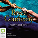 Brother Fish Audiobook by Bryce Courtenay Narrated by Humphrey Bower