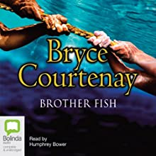 Brother Fish (       UNABRIDGED) by Bryce Courtenay Narrated by Humphrey Bower