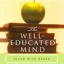 The Well Educated Mind (       UNABRIDGED) by Susan Wise Bauer Narrated by Suzanne Toren