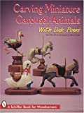 img - for Carving Miniature Carousel Animals With Dale Power (Schiffer Book for Woodcarvers) book / textbook / text book