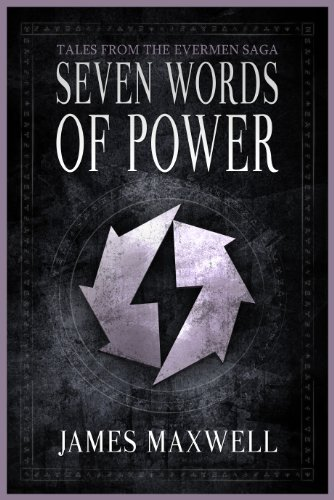 James Maxwell - Seven Words of Power (Tales of the Evermen Saga)