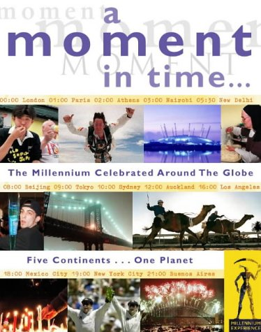 A Moment in Time: The Millennium Celebrated Around the Globe PDF