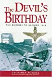 The Devil's Birthday: The Bridges to Arnhem 1944 (0850523524) by Geoffrey Powell