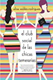 El club social de las chicas temerarias: Una Novela (Spanish edition of The Dirty Girls Social Club)