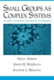 img - for Small Groups as Complex Systems: Formation, Coordination, Development, and Adaptation book / textbook / text book