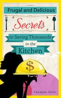(FREE on 1/27) Frugal And Delicious: Secrets To Saving Thousands In The Kitchen by Charmaine Gerber - http://eBooksHabit.com