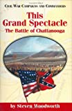 This Grand Spectacle: The Battle of Chattanooga (1893114058) by Woodworth, Steven E.