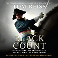 The Black Count: Glory, Revolution, Betrayal, and the Real Count of Monte Cristo (       UNABRIDGED) by Tom Reiss Narrated by Paul Michael