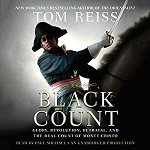 The Black Count: Glory, Revolution, Betrayal, and the Real Count of Monte Cristo | [Tom Reiss]