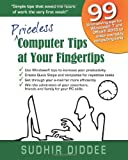 Sudhir Diddee Priceless Computer Tips at Your Fingertips: 99 time saving tips for Windows 7 and Office 2010 to make everyday computing easy