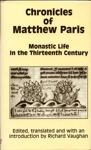 Chronicles of Matthew Paris: Monastic Life in the Thirteenth-century Life, MATTHEW PARIS