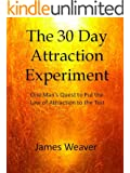 The 30 Day Attraction Experiment:  One Man's Quest to Put the Law of Attraction to the Test (English Edition)