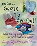 img - for You Can ... Begin To Crochet! book / textbook / text book