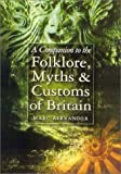A Companion to the Folklore, Myths and Customs of Britain