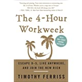 The 4-Hour Workweek: Escape 9-5, Live Anywhere, and Join the New Rich ~ Timothy Ferriss