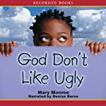 God Don't Like Ugly (       UNABRIDGED) by Mary Monroe Narrated by Denise Burse